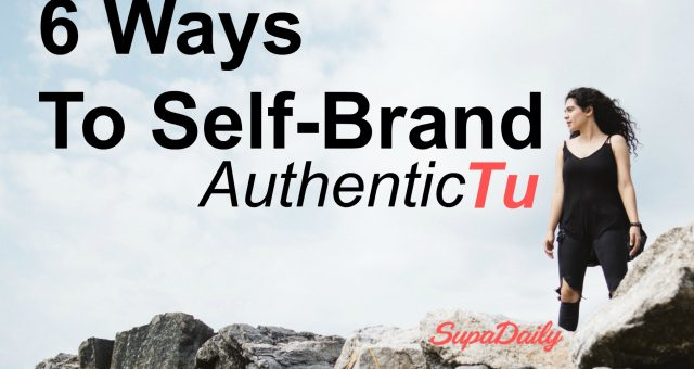 6 Ways To Self-Brand Authentic TU
