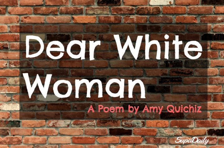Dear White Woman By Amy Quichiz